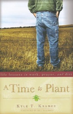A Time to Plant: Life Lessons in Work, Prayer, and Dirt  -     By: Kyle T. Kramer