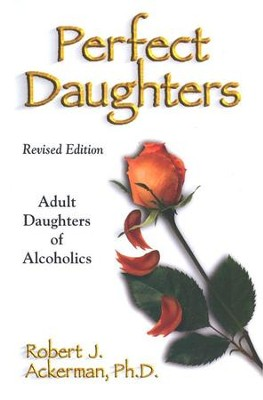 Perfect Daughters: Adult Daughters of Alcoholics   -     By: Robert Ackerman
