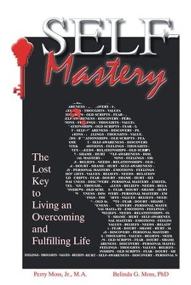 Self-Mastery: The Lost Key to Living an Overcoming and Fulfilling Life - eBook  -     By: Perry Moss, Belinda Moss