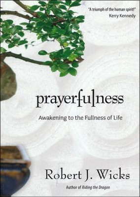 Prayerfulness: Awakening to the Fullness of Life  -     By: Robert J. Wicks