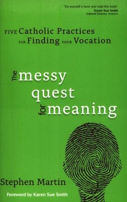 The Messy Quest for Meaning: Five Catholic Practices for Finding Your Vocation  -     By: Stephen Martin