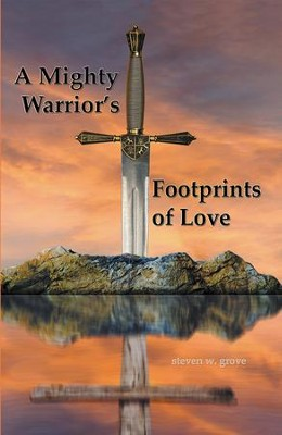 A Mighty Warrior's Footprints of Love - eBook  -     By: Steven Grove
