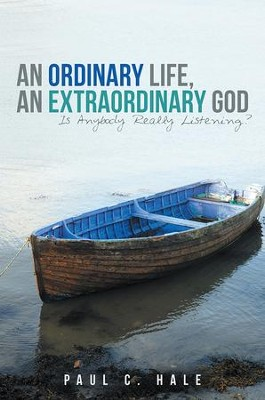 An Ordinary Life, an Extraordinary God: Is Anybody Really Listening? - eBook  -     By: Paul Hale