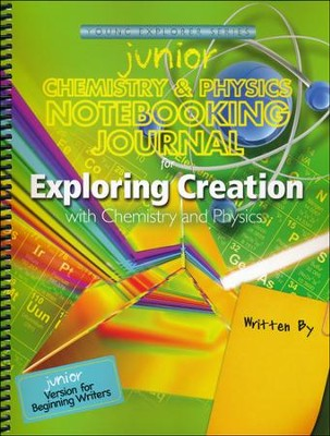 Exploring Creation with Chemistry and Physics Junior Notebooking Journal  -