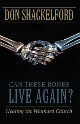 Can These Bones Live Again?: Healing the Wounded Church - eBook  -     By: Don Shackelford