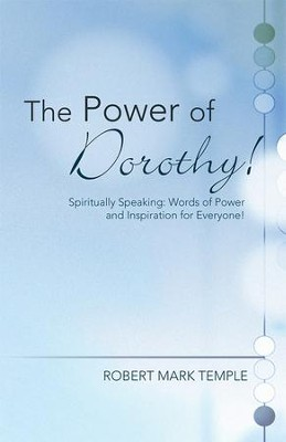 The Power of Dorothy!: Spiritually Speaking: Words of Power and Inspiration for Everyone! - eBook  -     By: Robert Temple