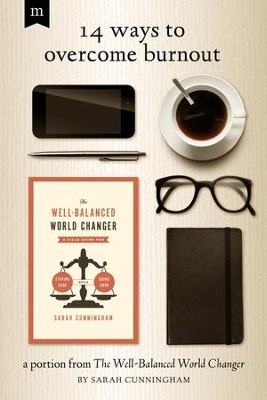 14 Ways to Overcome Burnout: A Portion from The Well-Balanced World Changer / Adapted - eBook  -     By: Sarah Cunningham