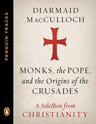 Monks, the Pope, and the Origins of the Crusades: A Selection from Christianity (Penguin Tracks) - eBook  -     By: Diarmaid MacCulloch