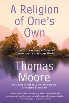A Religion of One's Own: A Guide to Creating a Personal Spirituality in a Secular World - eBook  -     By: Thomas Moore