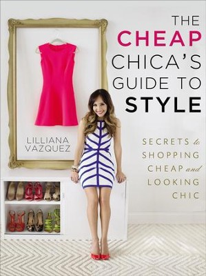 The Cheap Chica's Guide to Style: Secrets to Shopping Cheap and Looking Chic - eBook  -     By: Lilliana Vazquez