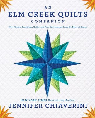 An Elm Creek Quilts Companion: New Fiction, Traditions, Quilts, and Favorite Moments from the Beloved Series - eBook  -     By: Jennifer Chiaverini