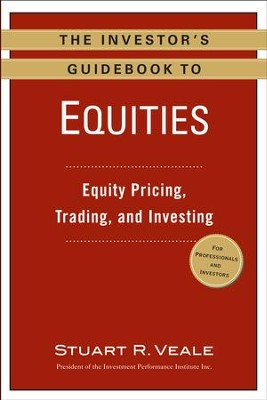 The Investor's Guidebook to Equities: Equity Pricing, Trading, and Investing - eBook  -     By: Stuart R. Veale