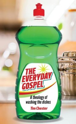 The Everyday Gospel: A theology of washing the dishes - eBook  -     By: Tim Chester