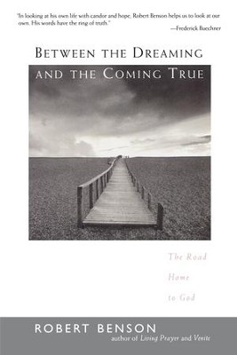 Between the Dreaming and the Coming True: The Road Home to God - eBook  -     By: Robert Benson