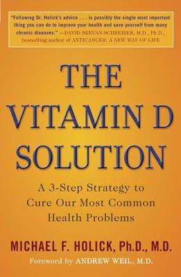 The Vitamin D Solution: A 3-Step Strategy to Cure Our Most Common Health Problems - eBook  -     By: Michael F. Holick Ph.D., M.D.