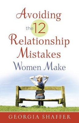 Avoiding the 12 Relationship Mistakes Women Make - eBook  -     By: Georgia Shaffer