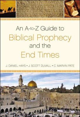 An A-to-Z Guide to Biblical Prophecy and the End Times - Slightly Imperfect  -     By: J. Daniel Hays, J. Scott Duvall, C. Marvin Pate