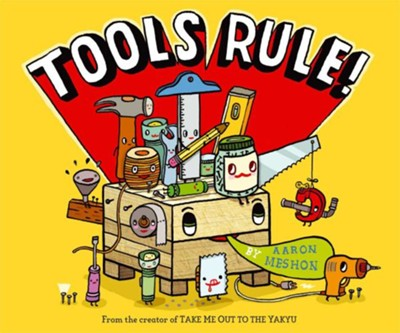 Tools Rule!  -     By: Aaron Meshon