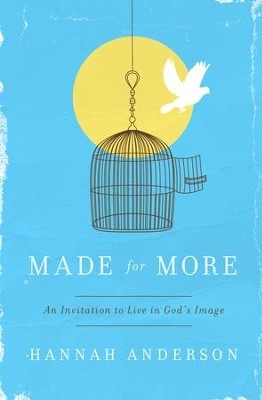 Made For More: An Invitation to Live in God's Image / New edition - eBook  -     By: Hannah Anderson