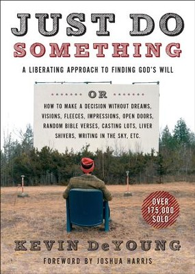Just Do Something: A Liberating Approach to Finding God's Will / New edition - eBook  -     By: Kevin DeYoung