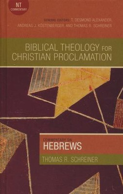 Biblical Theology for Christian Proclamation Commentary: Hebrews  -     By: Thomas Schreiner