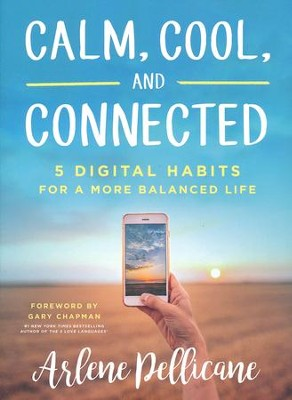 Calm, Cool, and Connected: 5 Digital Habits for a More Balanced Life  -     By: Arlene Pellicane