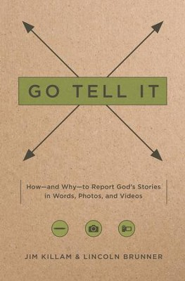 Go Tell It: How-and Why-to Report God's Stories in Words, Photos, and Videos / New edition - eBook  -     By: James Killam, Lincoln Brunner