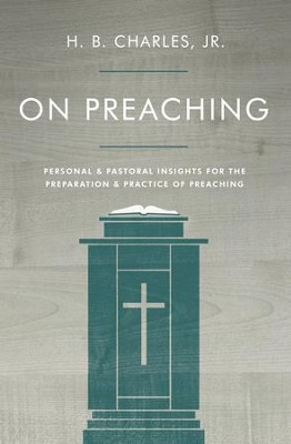 On Preaching: Practical Advice for Effective Preaching / New edition - eBook  -     By: H.B. Charles Jr.