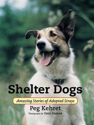 Shelter Dogs: Amazing Stories of Adopted Strays / Digital original - eBook  -     By: Peg Kehret, Greg Farrar