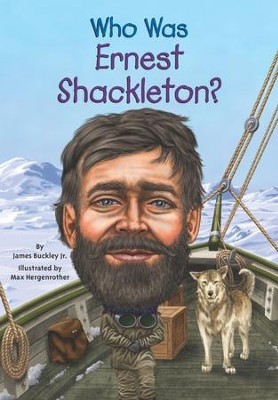 Who Was Ernest Shackleton? - eBook  -     By: Jim Buckley     Illustrated By: Max Hergenrother
