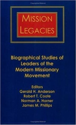 Mission Legacies: Biographical Sketches   -     Edited By: Gerald Anderson, Robert Coote