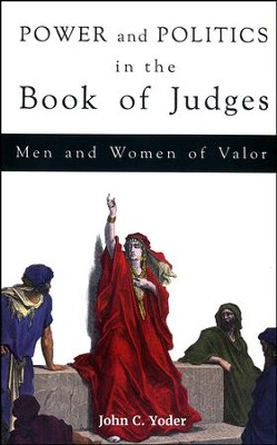 Power and Politics in the Book of Judges: Men and Women of Valor  -     By: John C. Yoder