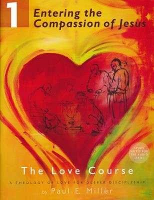 Entering the Compassion of Jesus: The Love Course, Book 1 with Free Audio Download  -     By: Paul E. Miller