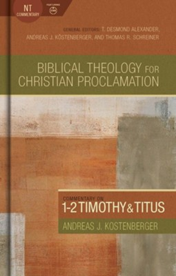 Biblical Theology for Christian Proclamation Commentary: 1-2 Timothy and Titus  -     By: Andreas J. Kostenberger