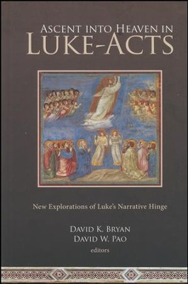 Ascent into Heaven in Luke-Acts: New Explorations of Luke's Narrative Hinge  -     Edited By: David K. Bryan, David W. Pao     By: Edited by David K. Bryan & David W. Pao