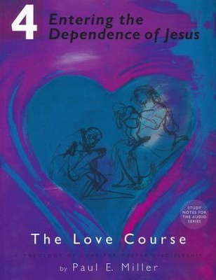 Entering the Dependence of Jesus: The Love Course, Book 4 with Free Audio Download  -     By: Paul E. Miller