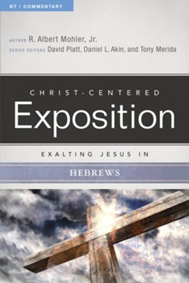Christ-Centered Exposition Commentary: Exalting Jesus in Hebrews  -     Edited By: David Platt, Daniel L. Akin, Tony Merida     By: R. Albert Mohler Jr.