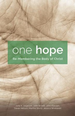 One Hope: Re-Membering the Body of Christ  -     By: Julie K. Aageson, John Borelli, John Klassen