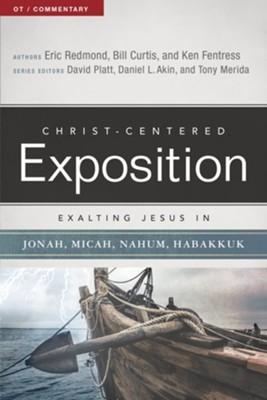 Christ-Centered Exposition Commentary: Exalting Jesus in Jonah, Micah, Nahum, Habakkuk  -     By: Eric Redmon, Bill Curtis, Ken Fentress