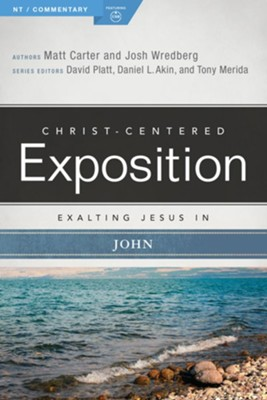 Christ-Centered Exposition Commentary: Exalting Jesus in John  -     Edited By: David Platt, Daniel L. Akin, Tony Merida     By: Matt Carter, John Wredberg