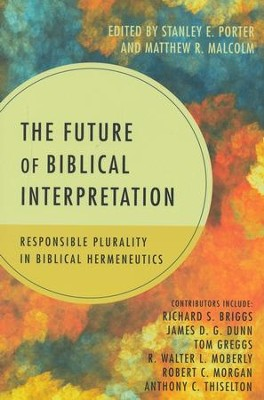 The Future of Biblical Interpretation: Responsible Plurality in Biblical Hermeneutics - eBook  -     Edited By: Stanley E. Porter, Matthew R. Malcolm     By: Edited by Stanley E. Porter & Matthew R. Malcolm