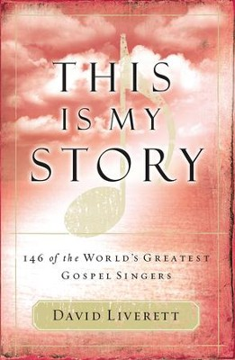 This Is My Story: 146 of the World's Greatest Gospel Singers - eBook  -     By: David Liverett
