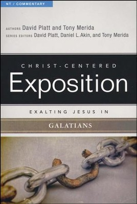 Christ-Centered Exposition Commentary: Exalting Jesus in Galatians  -     By: David Platt, Tony Merida