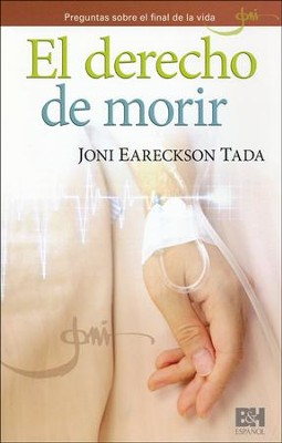 El derecho de morir, Folleto (When Is It Right to Die?, Pamphlet)  -     By: Joni Eareckson Tada