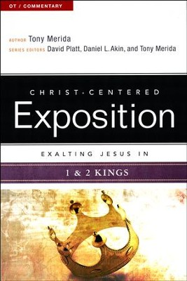 Christ-Centered Exposition Commentary: Exalting Jesus in 1 & 2 Kings  -     By: Tony Merida