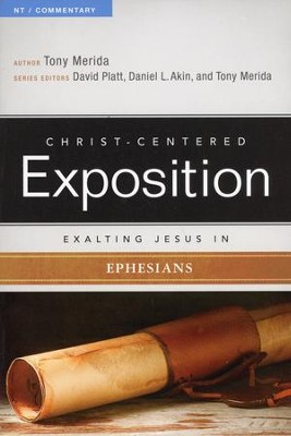 Christ-Centered Exposition Commentary: Exalting Jesus in Ephesians  -     By: Tony Merida