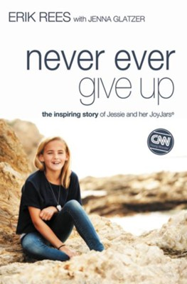 Never Ever Give Up: The Inspiring Story of Jessie and Her JoyJars - eBook  -     By: Erik Rees, Jenna Glatzer