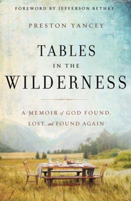 Tables in the Wilderness: A Memoir of God Found, Lost, and Found Again - eBook  -     By: Preston Yancey