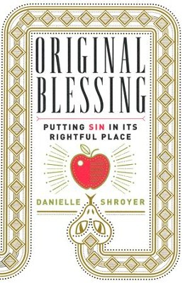 Original Blessing: Putting Sin in Its Rightful Place  -     By: Danielle Shroyer