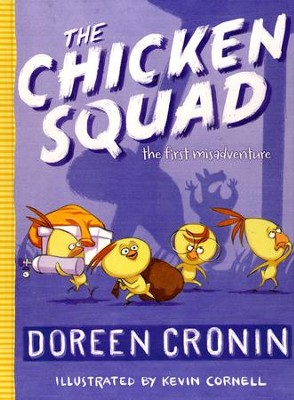 The Chicken Squad: The First Misadventure  -     By: Doreen Cronin     Illustrated By: Kevin Cornell